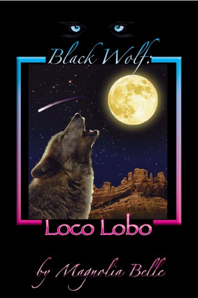 Black Wolf: Loco Lobo By: Magnolia Belle