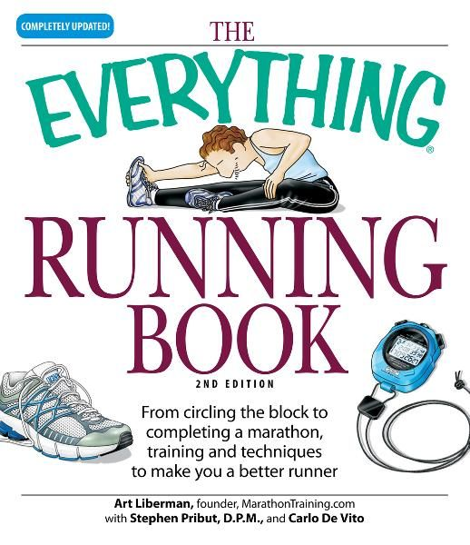 Everything Running Book: From circling the block to completing a marathon, training and techniques to make you a better runner