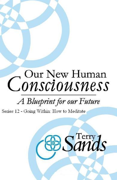 Our New Human Consciousness – Series 12 By: Terry Sands