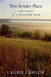 This Tender Place: The Story Of A Wetland Year