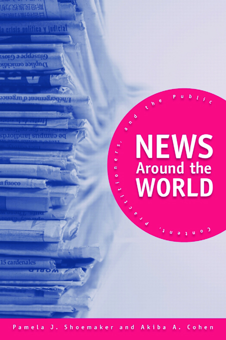 News Around the World: Content Practitioners and the Public By: Akiba A. Cohen,Pamela J. Shoemaker