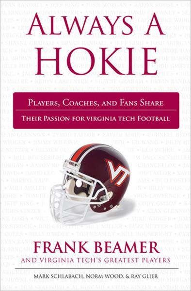 Always a Hokie: Players, Coaches, and Fans Share Their Passion for Hokies Football