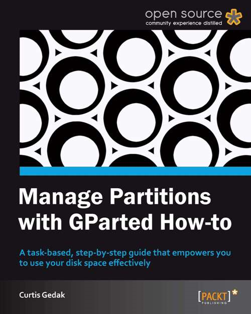 Manage Partitions with GParted How-to By: Curtis Gedak