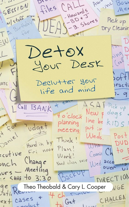 Detox Your Desk By: Cary L. Cooper,Theo Theobald