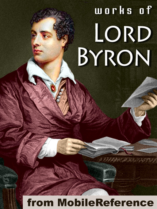 Works Of Lord Byron: (100+ Works) Including Don Juan, Childe Harold's Pilgrimage, Hebrew Melodies, She Walks In Beauty, When We Two Parted, So, We'll Go No More A Roving & More  (Mobi Collected Works) By: Lord Byron