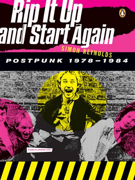 Rip It Up and Start Again: Postpunk 1978-1984 By: Simon Reynolds
