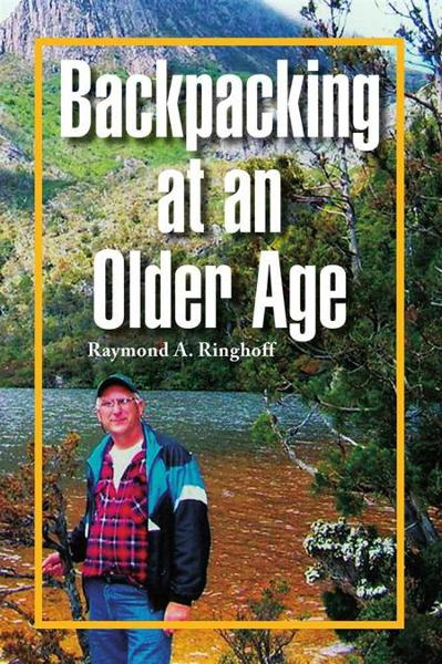 Backpacking at an Older Age By: Raymond A. Ringhoff