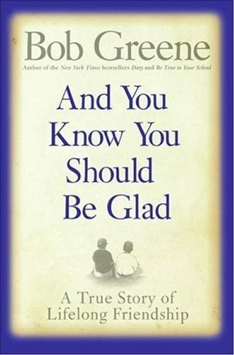 And You Know You Should Be Glad By: Bob Greene