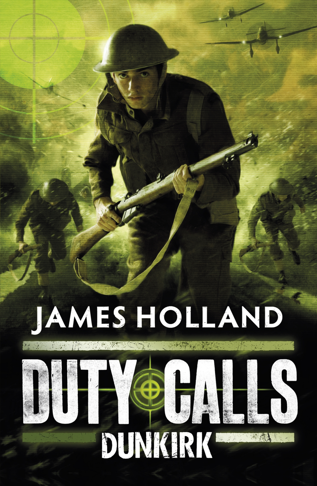 Duty Calls: Dunkirk By: James Holland