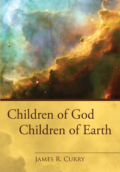 Children of God Children of Earth By: James R. Curry