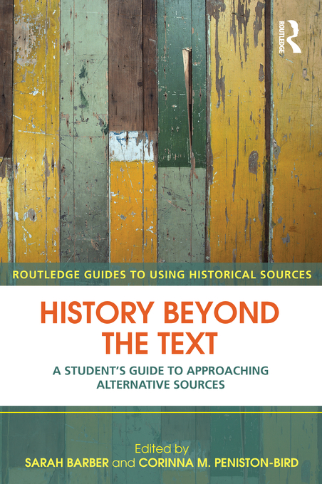 History Beyond the Text A Student?s Guide to Approaching Alternative Sources