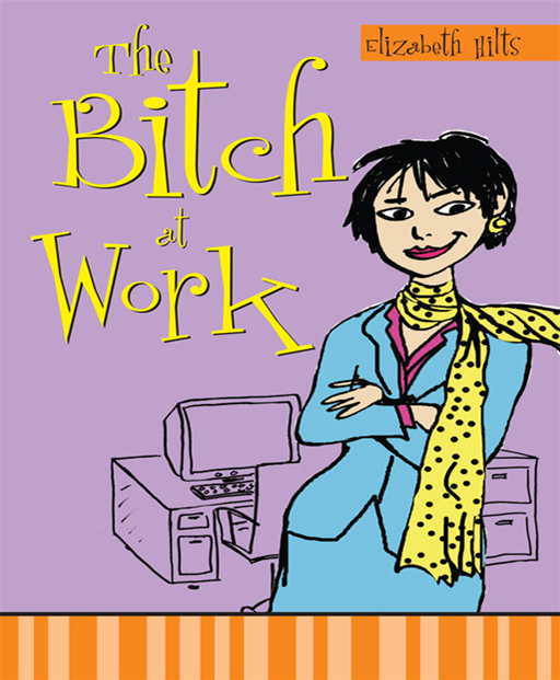 Bitch at Work By: Elizabeth Hilts