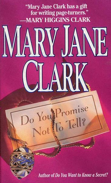 Do You Promise Not to Tell? By: Mary Jane Clark