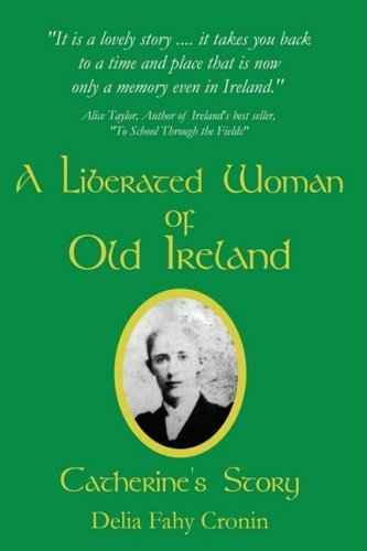 A Liberated Woman of Old Ireland By: Delia Fahy Cronin