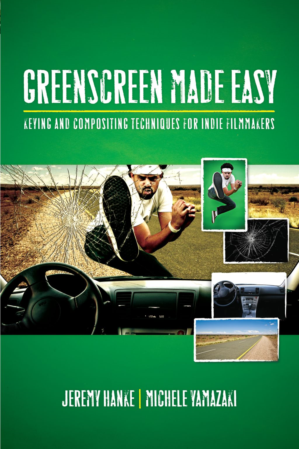 Green Screen Made Easy: Keying and Compositing Techniques for Indie Filmmakers By: Jeremy Hanke,Michele Yamazaki