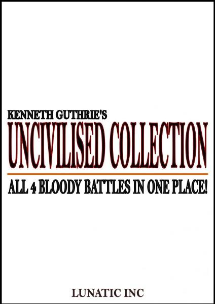 Uncivilised Collection: Bloody boxing at its limit! By: Kenneth Guthrie