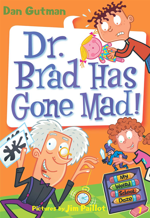 My Weird School Daze #7: Dr. Brad Has Gone Mad! By: Dan Gutman,Jim Paillot