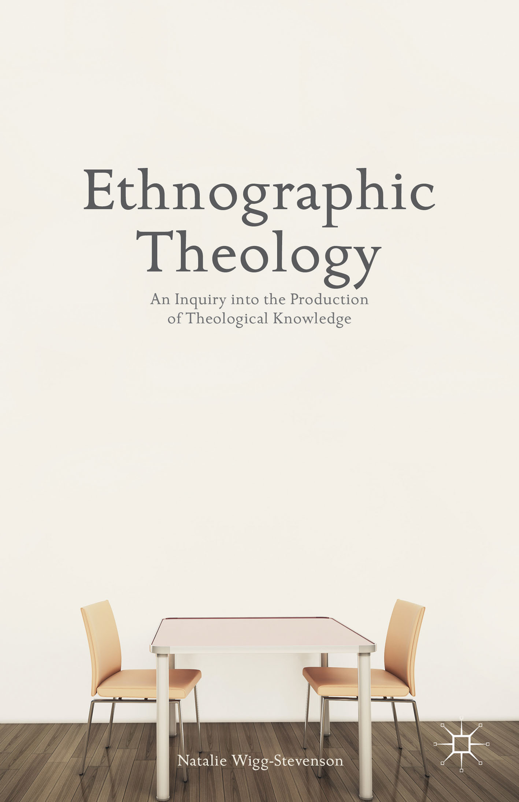 Ethnographic Theology An Inquiry into the Production of Theological Knowledge