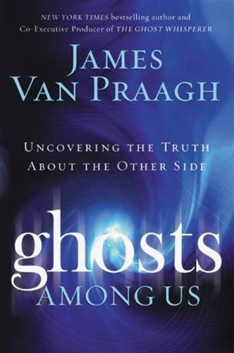 Ghosts Among Us By: James Van Praagh