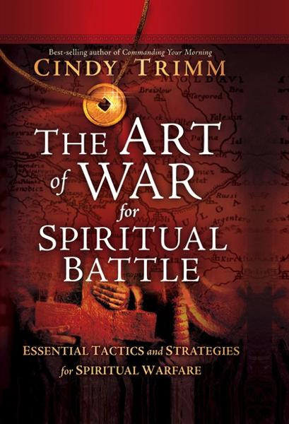 The Art of War for Spiritual Battle By: Cindy Trimm