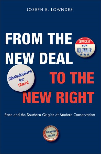 From the New Deal to the New Right: Race and the Southern Origins of Modern Conservatism By: Joseph E. Lowndes