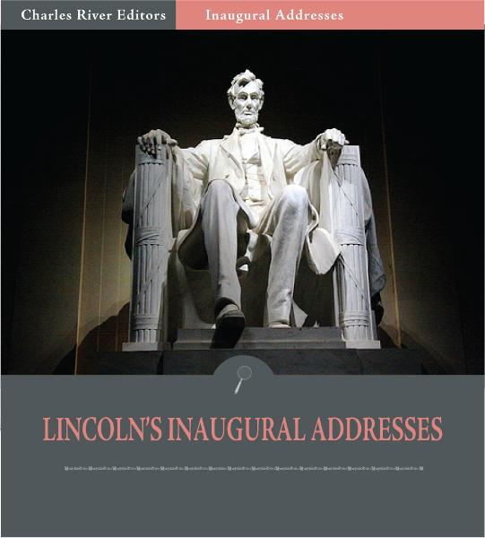 Inaugural Addresses: President Abraham Lincolns Inaugural Addresses (Illustrated Edition) By: Abraham Lincoln