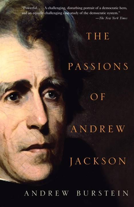 The Passions of Andrew Jackson By: Andrew Burstein