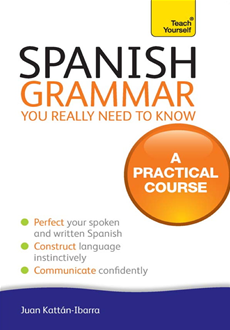 Spanish Grammar You Reall Need To Know: Teach Yourself