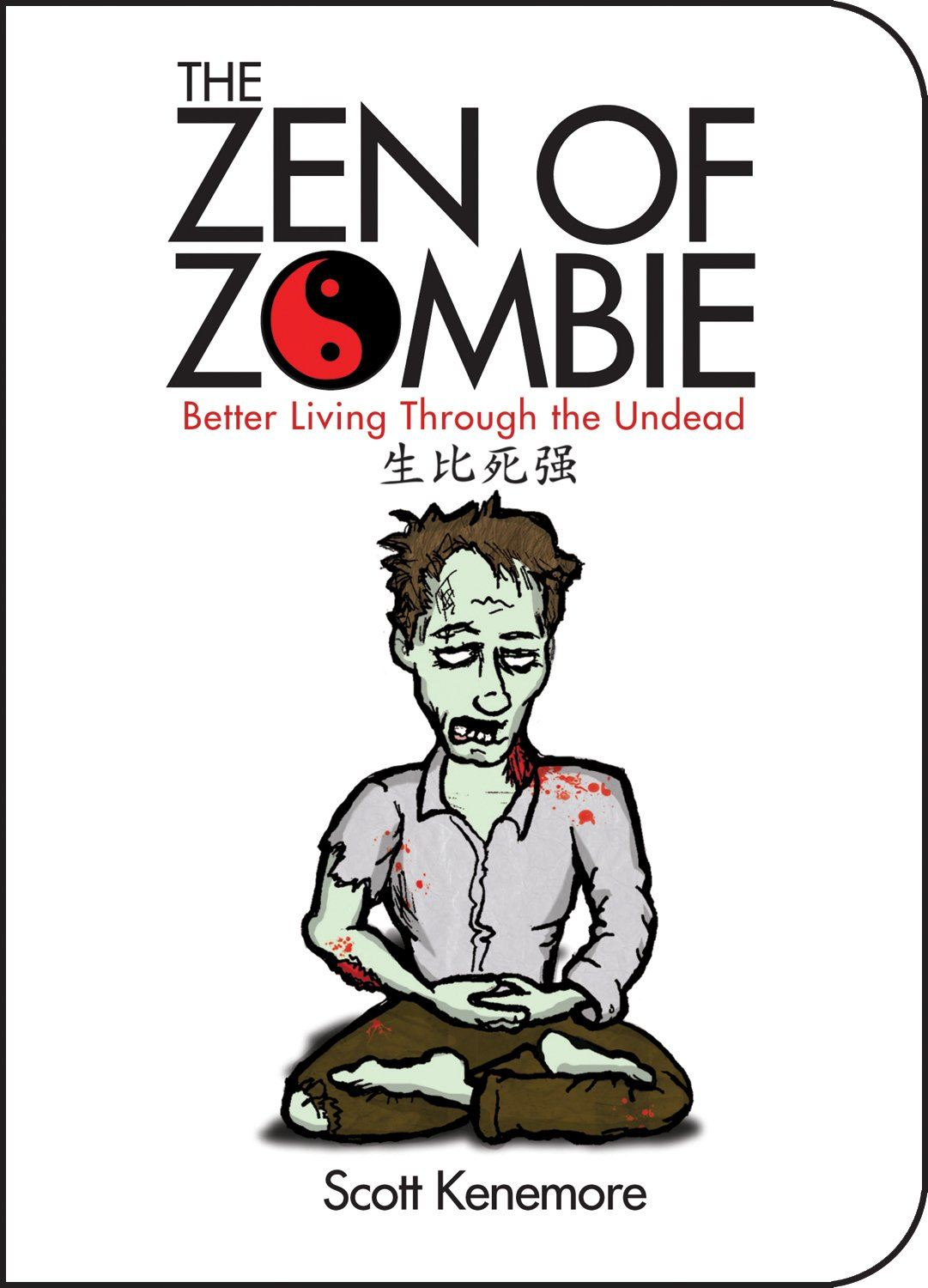 The Zen Of Zombie: Better Living Through the Undead By: Scott Kenemore