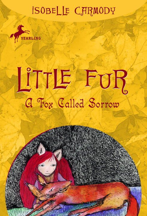 Little Fur #2: A Fox Called Sorrow By: Isobelle Carmody