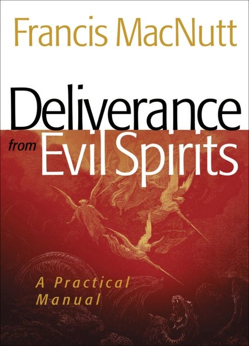 Deliverance from Evil Spirits By: Francis MacNutt
