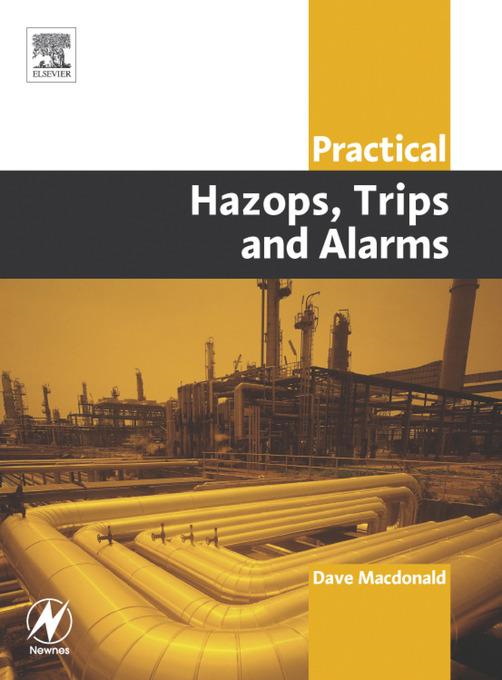 Practical Hazops, Trips and Alarms By: Macdonald, David