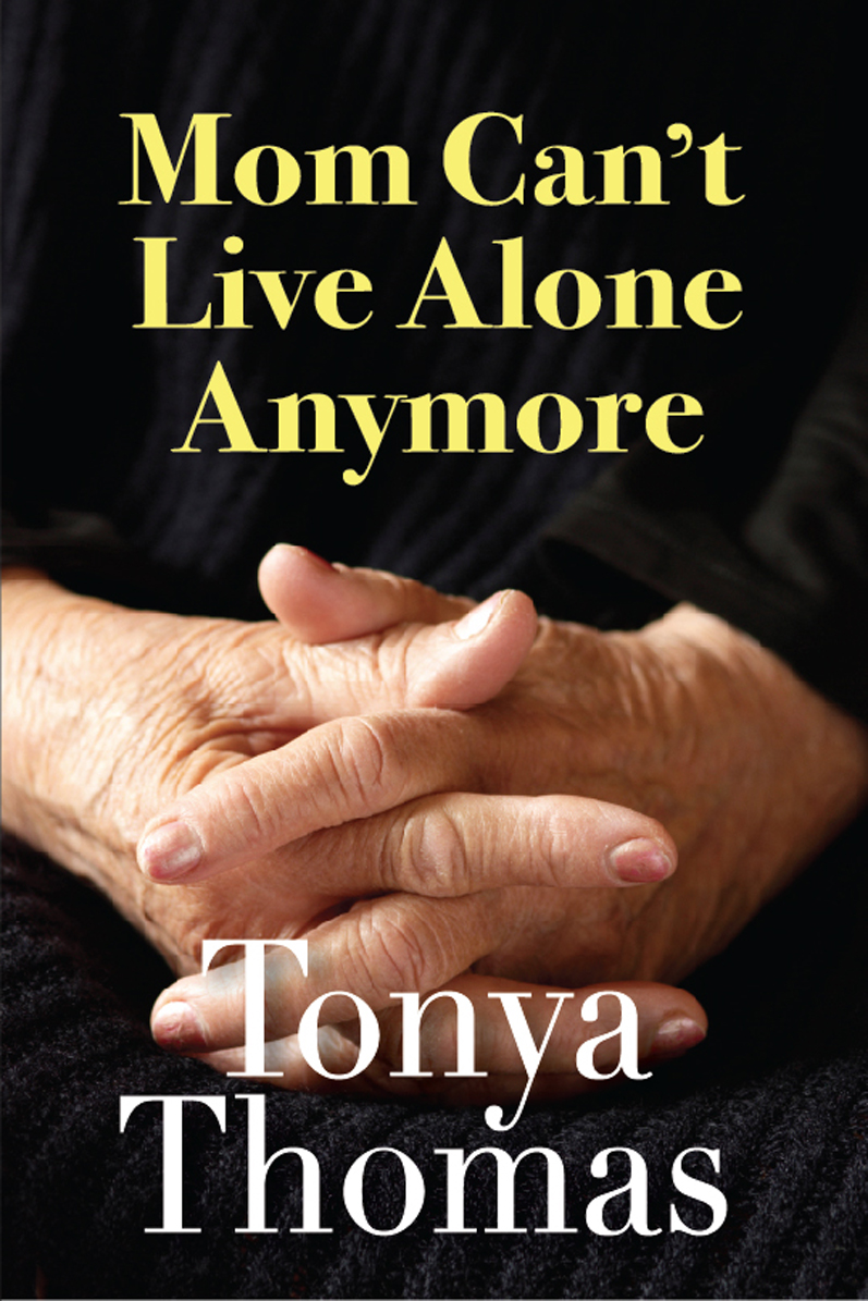 Mom Can't Live Alone Anymore By: Tonya Thomas