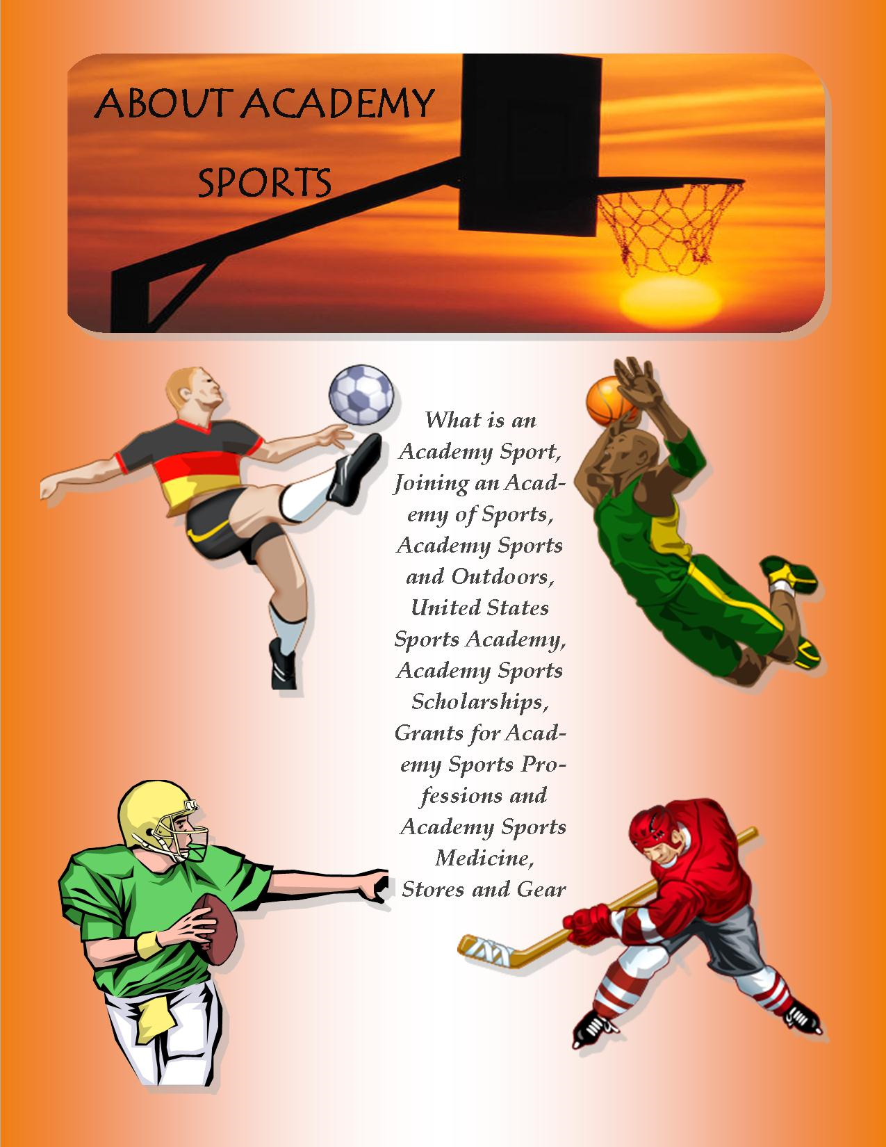 Academy Sports:  What is an Academy Sport, Joining an Academy of Sports, Academy Sports and Outdoors, United States Sports Academy, Academy Sports Scholarships, Grants for Academy Sports Professions and Academy Sports Medicine, Stores and Gear By: Richard M. Stoddard