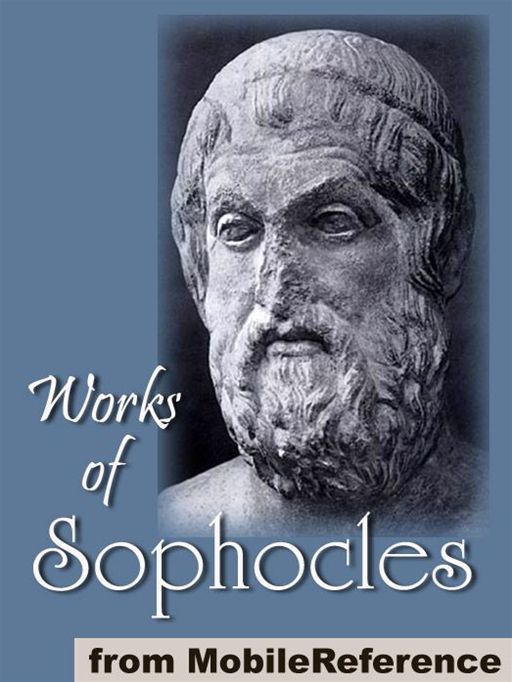 Works Of Sophocles: Includes The Theban Plays (The Oedipus Cycle), Aias, Trachinian Women, Ajax, Electra And Philoktetes (Mobi Collected Works) By: Sophocles