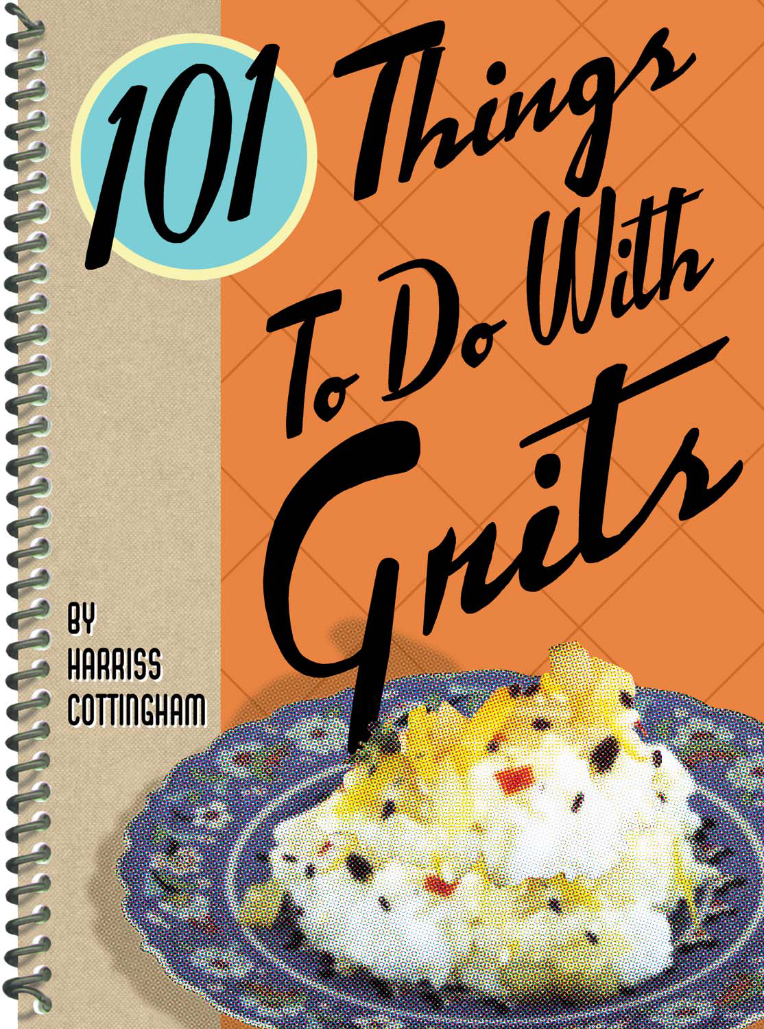 101 Things to Do with Grits By: Harriss Cottingham