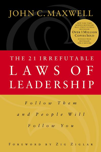 The 21 Irrefutable Laws of Leadership By: John Maxwell