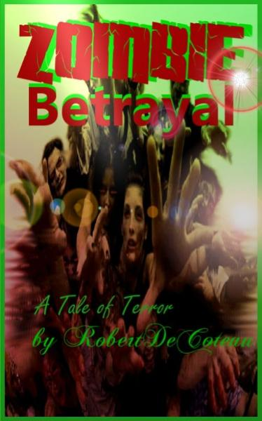 Zombie Betrayal By: Robert Decoteau
