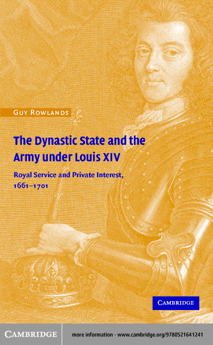 The Dynastic State and the Army under Louis XIV By: Rowlands, Guy