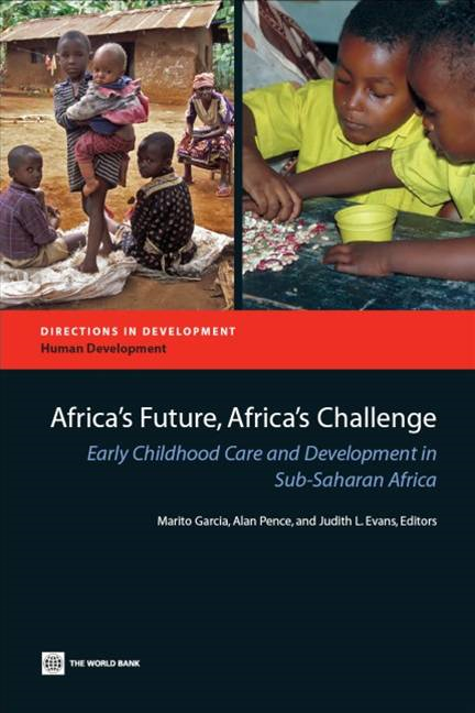 Africa's Future, Africa's Challenge: Early Childhood Care And Development In Sub-Saharan Africa By: Garcia Marito H.; Pence Alan; Evans Judith