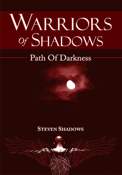 Warriors Of Shadows By: Steven Shadows
