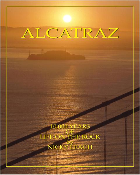 Alcatraz: 10,000 Years Of Life On The Rock By: Nicky Leach