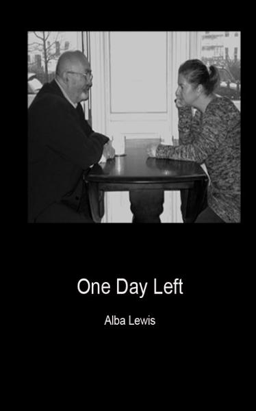 One Day Left By: Alba Lewis
