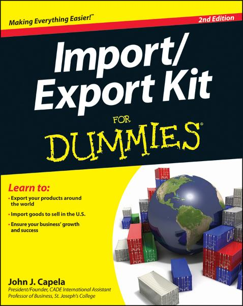 Import / Export Kit For Dummies By: John J. Capela
