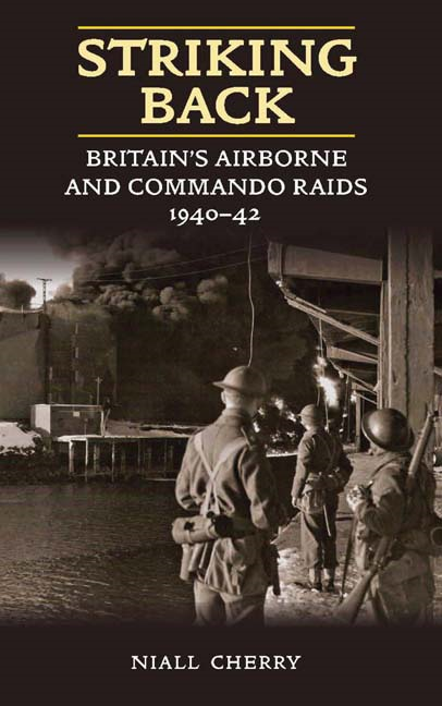 Striking Back: Britain's Airborne and Commando Raids 1940-42 By: Cherry, Niall
