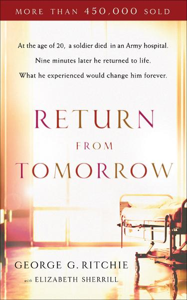 Return from Tomorrow By: Elizabeth Sherrill,George G. Ritchie