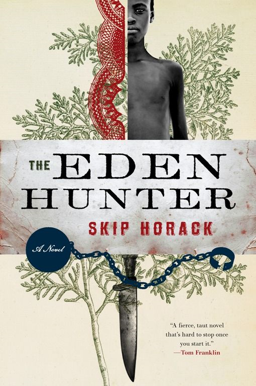 The Eden Hunter: A Novel By: Skip Horack