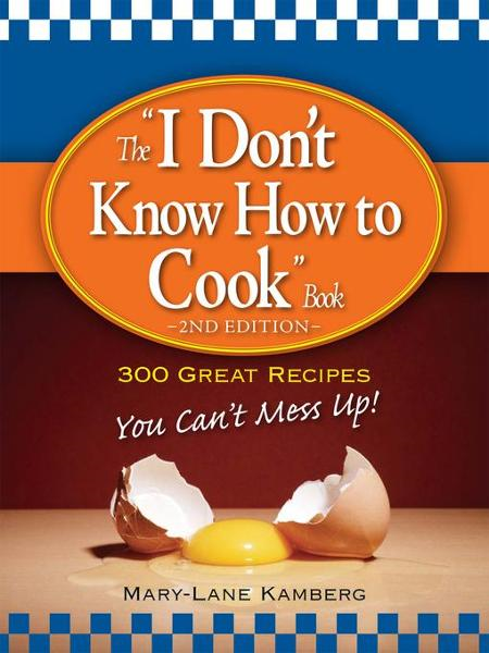 "The ""I Don't Know How to Cook"" Book"