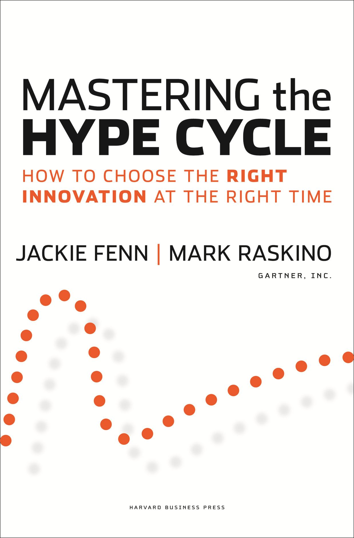 Mastering the Hype Cycle By: Jackie Fenn,Mark Raskino