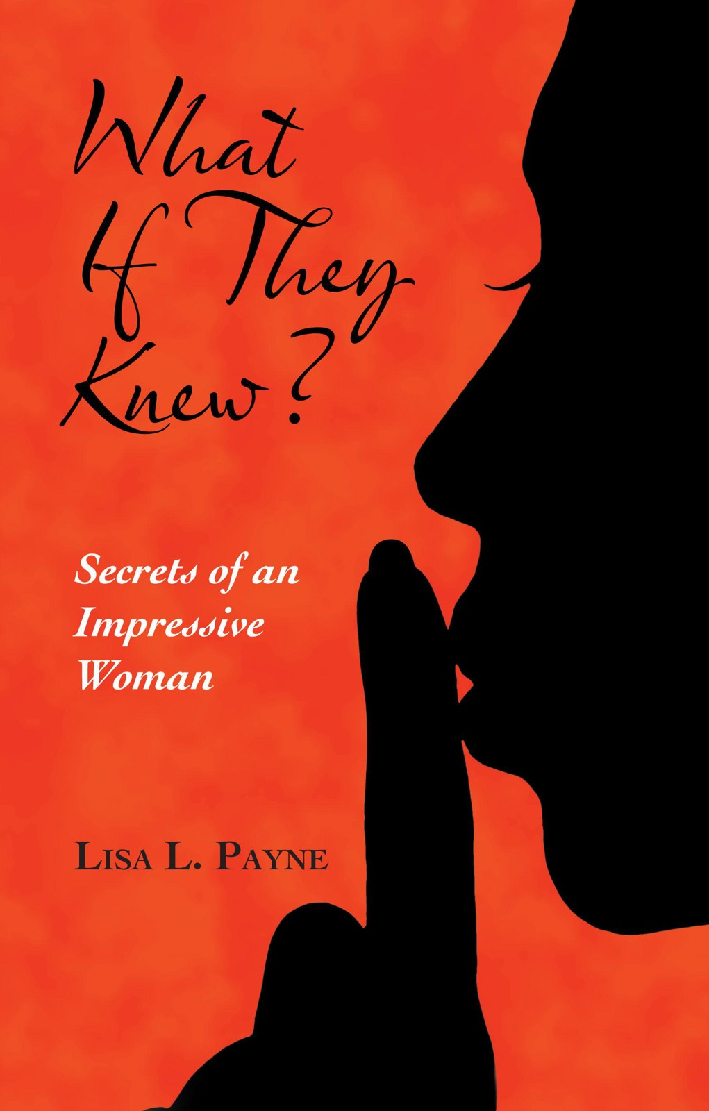 What If They Knew? By: Lisa L. Payne